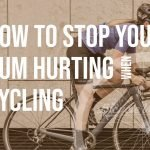 How To Stop Your Bum Hurting When Cycling