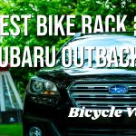 Best Bike Rack For Subaru Outback (Quick Buyer's Guide)