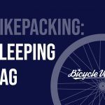 Best Sleeping Bag For Bikepacking (Review And My Recommendation)