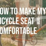 How To Make My Bicycle Seat More Comfortable?