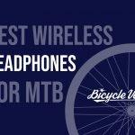 Best Wireless Headphones For Mountain Biking