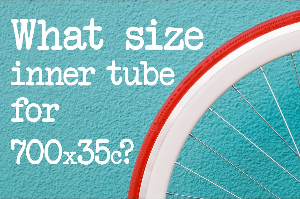 What Size Inner Tube For 700x35c