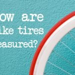 How Are Bike Tires Measured (Quick Answer & My Recommendations)
