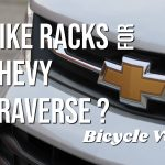 What Are The Best Bike Racks For Chevy Traverse? (Answered)