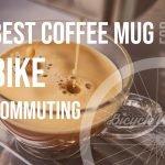 Best Coffee Mug For Bike Commuting (Quick Answer)