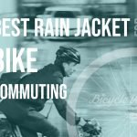 Best Rain Jacket For Bike Commuting (Waterproof Cycling Gear)