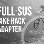 Full Suspension Bike Rack Adapter (Here's The Answer)