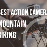 Best Action Camera For Mountain Biking (Recommendations)