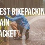 Best Rain Jacket For Bikepacking (Buying Guide)