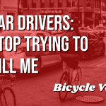 Car Drivers: Please, Stop Trying to Kill Me